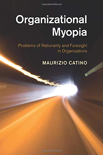 9781107447219: Organizational Myopia: Problems Of Rationality And Foresight In Organizations