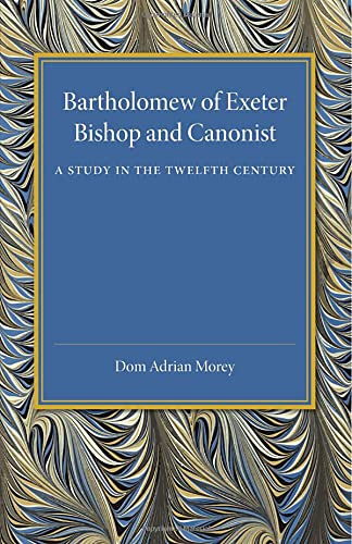 9781107450684: Bartholomew of Exeter: Bishop and Canonist - A Study in the Twelfth Century