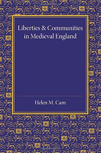 Liberties and Communities in Medieval England: Collected: Helen M. Cam