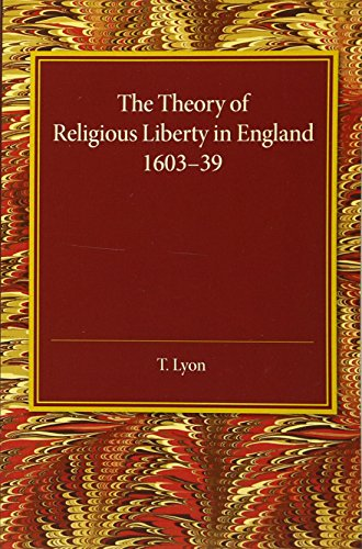 The Theory of Religious Liberty in England 1603-39: T. Lyon
