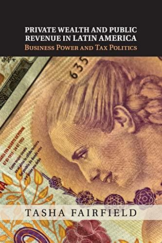 9781107459090: Private Wealth and Public Revenue in Latin America: Business Power and Tax Politics