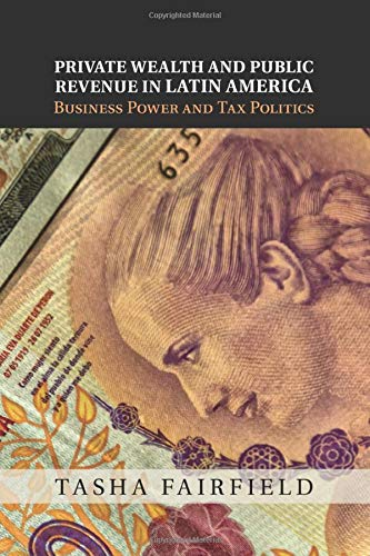 9781107459090: Private Wealth and Public Revenue in Latin America: Business Power and Tax Politics