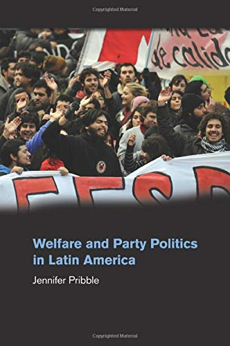 Welfare and Party Politics in Latin America: Pribble, Professor Jennifer