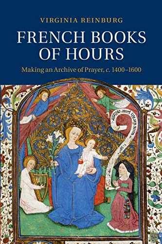 9781107460065: French Books of Hours: Making an Archive of Prayer, c.1400-1600