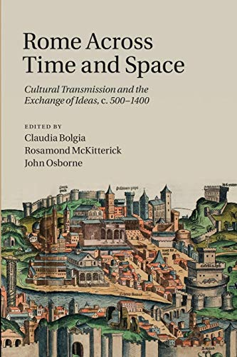 9781107460195: Rome across Time and Space: Cultural Transmission and the Exchange of Ideas, c.500-1400