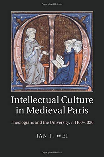 9781107460362: Intellectual Culture in Medieval Paris: Theologians and the University, c.1100-1330