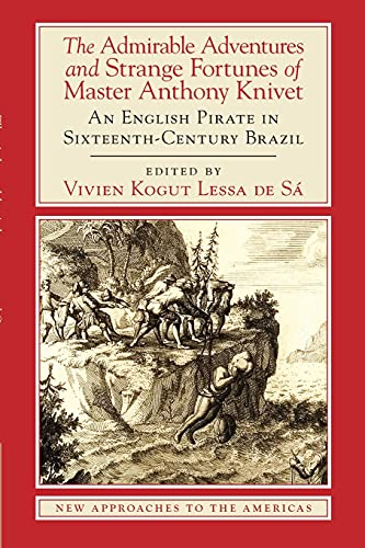 The Admirable Adventures and Strange Fortunes of Master Anthony Knivet: An English Pirate in ...