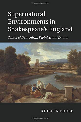 9781107463301: Supernatural Environments in Shakespeare's England: Spaces of Demonism, Divinity, and Drama