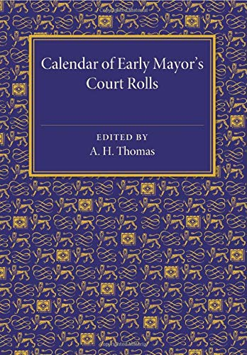 Calendar of Early Mayor's Court Rolls: A.D. 1298?1307: A. H. Thomas