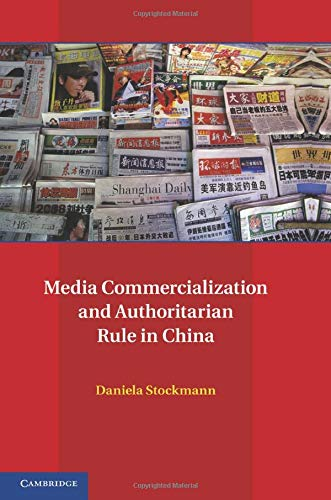 Media Commercialization and Authoritarian Rule in China (Communication, Society and Politics): ...