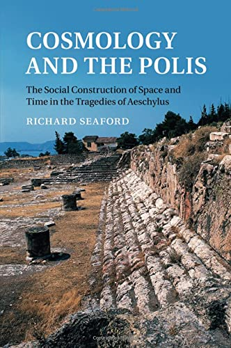 9781107470729: Cosmology and the Polis: The Social Construction Of Space And Time In The Tragedies Of Aeschylus