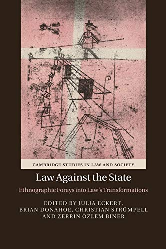 9781107471078: Law against the State: Ethnographic Forays into Law's Transformations (Cambridge Studies in Law and Society)