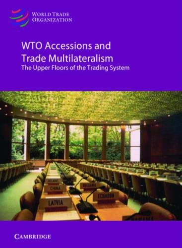 WTO Accessions and Trade Multilateralism: Case Studies and Lessons from the WTO at Twenty (...