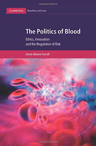9781107474796: The Politics of Blood: Ethics, Innovation and the Regulation of Risk (Cambridge Bioethics and Law)