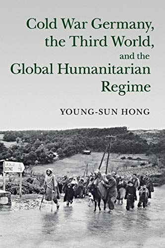 9781107479425: Cold War Germany, the Third World, and the Global Humanitarian Regime (Human Rights in History)