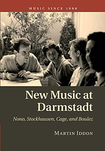 9781107480018: New Music at Darmstadt: Nono, Stockhausen, Cage, and Boulez (Music since 1900)