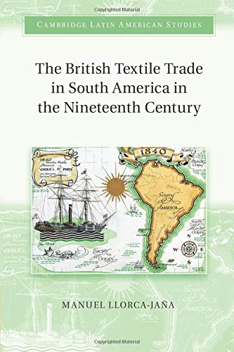 The British Textile Trade in South America: Llorca-Jaña, Dr Manuel