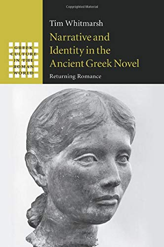 9781107491021: Narrative and Identity in the Ancient Greek Novel: Returning Romance (Greek Culture in the Roman World)