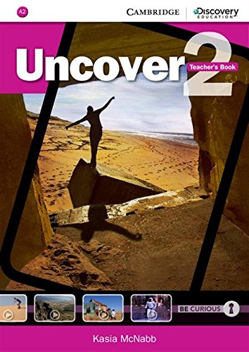 Uncover Level 2 Teacher s Book: Kasia McNabb