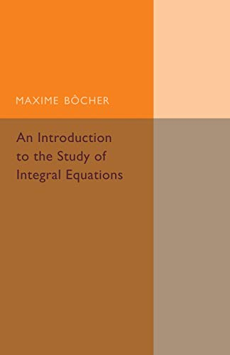 9781107493490: An Introduction to the Study of Integral Equations (Cambridge Tracts in Mathematics)