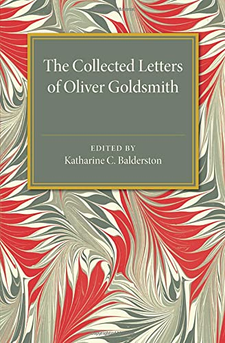 The Collected Letters of Oliver Goldsmith: EDITED BY KATHARINE C. BALDERSTON