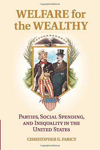 Welfare for the Wealthy: Parties, Social Spending, and Inequality in the United States: Christopher...