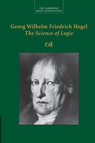 Georg Wilhelm Friedrich Hegel: The Science of Logic (Cambridge Hegel Translations): Hegel, Georg ...