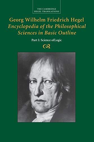 Georg Wilhelm Friedrich Hegel: Encyclopedia of the Philosophical Sciences in Basic Outline, Part 1,...