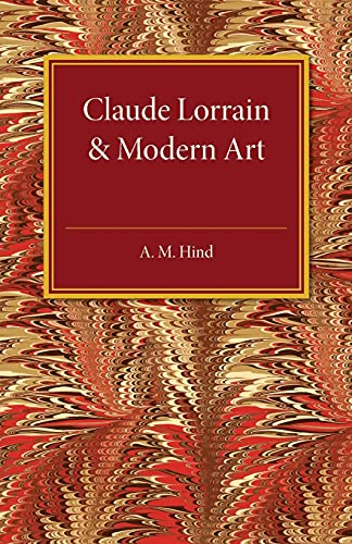 Claude Lorrain and Modern Art: The Rede: A. M. Hind