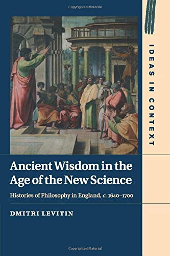 9781107513747: Ancient Wisdom in the Age of the New Science: Histories of Philosophy in England, c. 1640-1700 (Ideas in Context)
