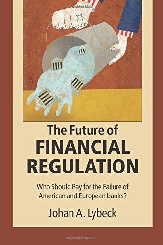 9781107514508: The Future of Financial Regulation: Who Should Pay for the Failure of American and European Banks?
