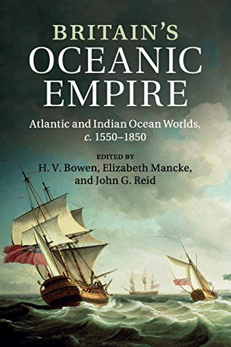 Britain's Oceanic Empire: Atlantic and Indian Ocean Worlds, c.1550-1850: Bowen, H. V.