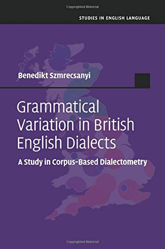 9781107515772: Grammatical Variation in British English Dialects: A Study in Corpus-Based Dialectometry (Studies in English Language)