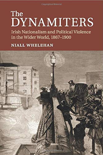 9781107519213: The Dynamiters: Irish Nationalism and Political Violence in the Wider World, 1867-1900