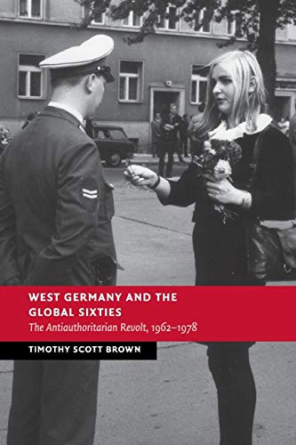 9781107519251: West Germany and the Global Sixties: The Anti-Authoritarian Revolt, 1962–1978 (New Studies in European History)