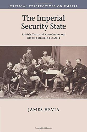 9781107519572: The Imperial Security State: British Colonial Knowledge and Empire-Building in Asia (Critical Perspectives on Empire)