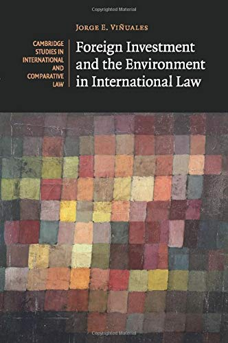 Foreign Investment and the Environment in International Law (Cambridge Studies in International and...