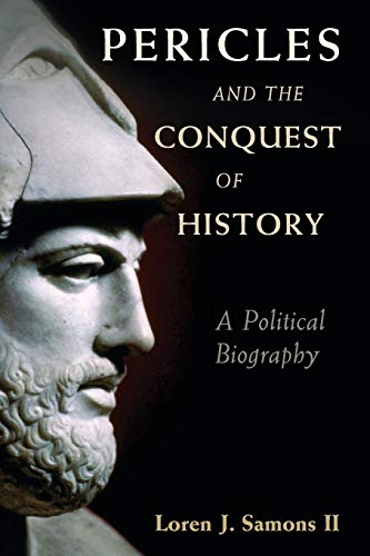 Pericles and the Conquest of History. A Policial Biography.: SAMONS, L.J.,
