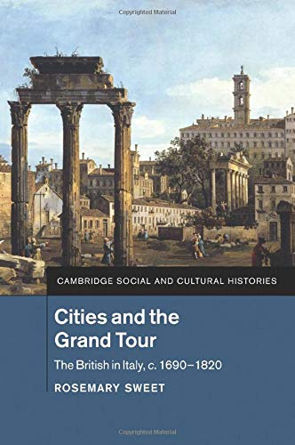 9781107529205: Cities and the Grand Tour: The British in Italy, c.1690-1820 (Cambridge Social and Cultural Histories)