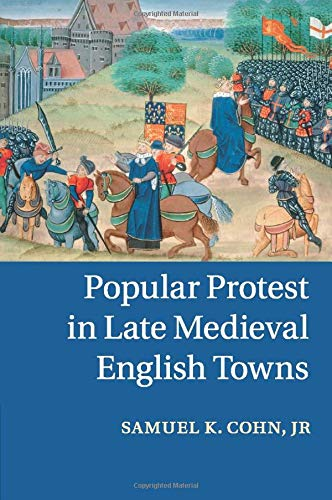 Popular Protest in Late Medieval English Towns: SAMUEL K. COHN, JR , ASSISTED BY DOUGLAS AITON