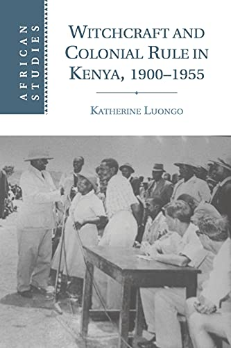 Witchcraft and Colonial Rule in Kenya, 1900?1955: Luongo, Katherine