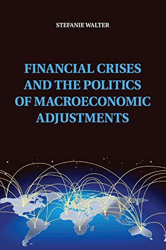 9781107529908: Financial Crises and the Politics of Macroeconomic Adjustments (Political Economy of Institutions and Decisions)