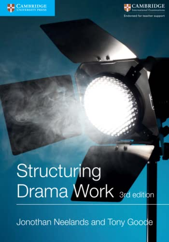 Structuring Drama Work 3 Rev ed: Neelands, Jonothan;goode, Tony