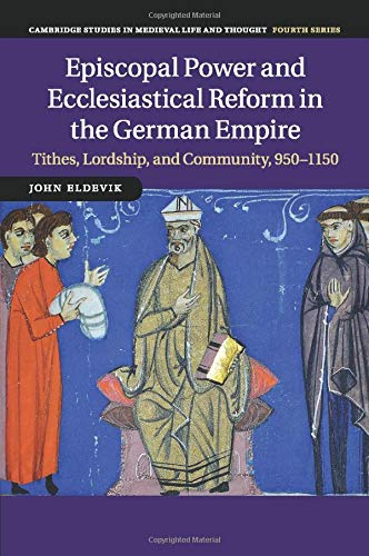 9781107530836: Episcopal Power and Ecclesiastical Reform in the German Empire: Tithes, Lordship, and Community, 950-1150