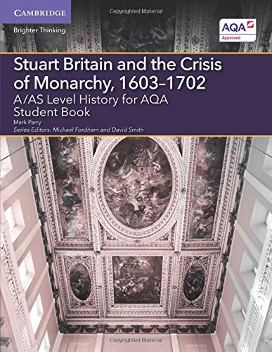 A/AS Level History for AQA Stuart Britain and the Crisis of Monarchy, 1603-1702 Student Book: ...