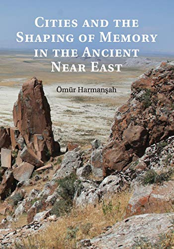 Cities and the Shaping of Memory in the Ancient Near East: Omur Harmansah