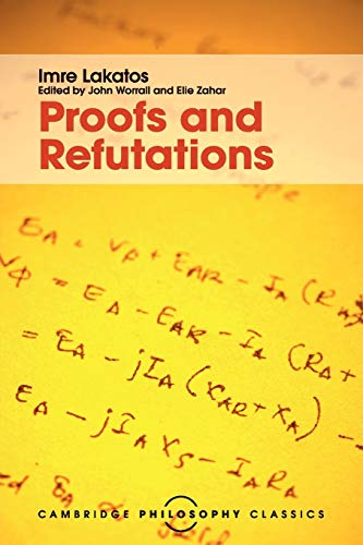 9781107534056: Proofs and Refutations: The Logic of Mathematical Discovery (Cambridge Philosophy Classics)