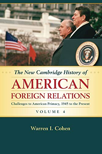 9781107536135: The New Cambridge History of American Foreign Relations: Volume 4, Challenges to American Primacy, 1945 to the Present