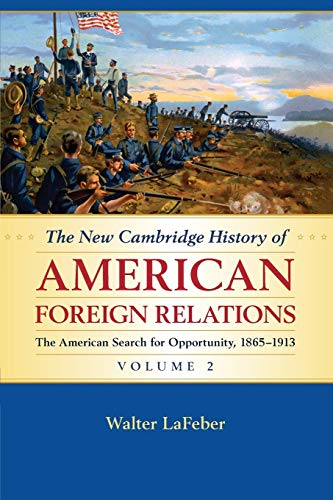 9781107536203: The New Cambridge History of American Foreign Relations: Volume 2, The American Search for Opportunity, 1865-1913