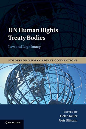 9781107538290: UN Human Rights Treaty Bodies: Law and Legitimacy (Studies on Human Rights Conventions)